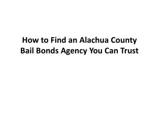 How to Find Alachua County Bail Bonds Agency You Can Trust