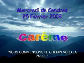 """Mercredi  de Cendres 25  Février  2009 """" NOUS COMMENÇONS LE CHEMIN VERS LA PAQUE """""""