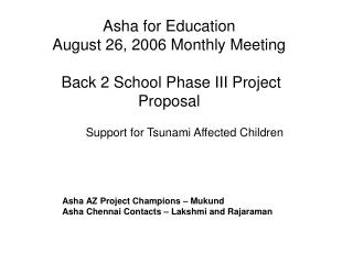 Asha for Education  August 26, 2006 Monthly Meeting  Back 2 School Phase III Project Proposal