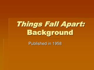 Things Fall Apart:   Background