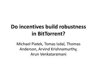 Do incentives build robustness in BitTorrent?