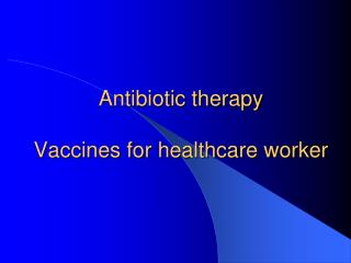 Antibiotic therapy Vaccines for healthcare worker