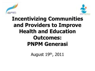 Incentivizing Communities and Providers to Improve Health and Education Outcomes: PNPM Generasi