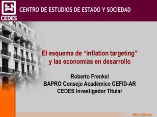 """El esquema de """"inflation targeting"""" y las economías en desarrollo Roberto Frenkel"""