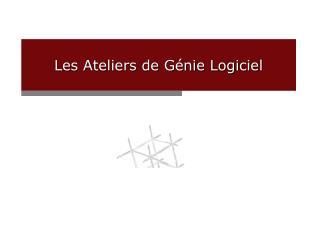Les Ateliers de G�nie Logiciel