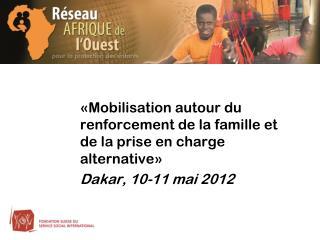 �Mobilisation autour du renforcement de la famille et de la prise en charge alternative�
