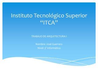 """Instituto Tecnológico Superior """"ITCA"""""""