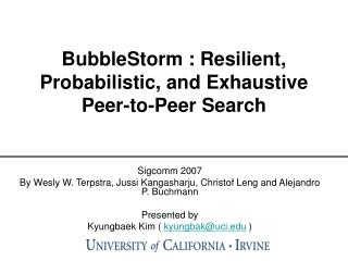 BubbleStorm : Resilient, Probabilistic, and Exhaustive Peer-to-Peer Search