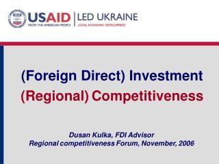 Dusan Kulka, FDI Advisor Regional competitiveness Forum, November, 2006