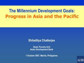 Shiladitya Chatterjee Head, Poverty Unit Asian Development Bank