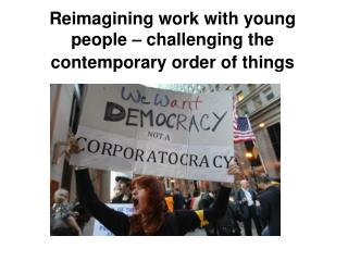 Reimagining work with young people – challenging the contemporary order of things
