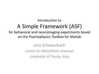 Jens Schwarzbach Center for Mind/Brain Sciences University of Trento, Italy