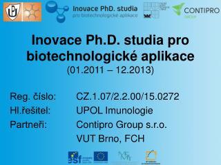 Inovace Ph . D.  s tudia pro biotechnologické aplikace (01.2011 – 12.2013)