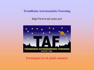 Trondheim Astronomiske Forening taf-astro.no/