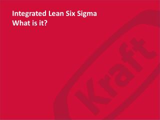 Integrated Lean Six Sigma What is it?