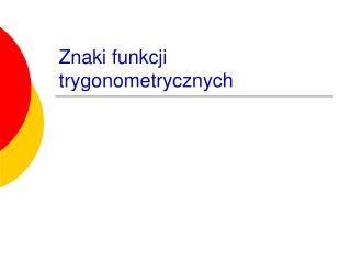 Znaki funkcji trygonometrycznych