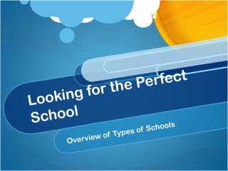 Looking for the Perfect School