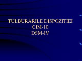 TULBURARILE DISPOZITIEI CIM-10 DSM-IV