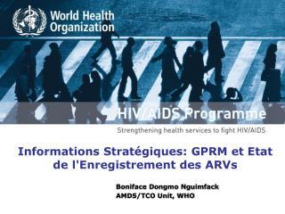 Informations Stratégiques: GPRM et Etat de l'Enregistrement des ARVs