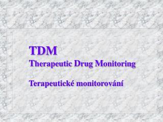 TDM T herapeutic  D rug  M onitoring Terapeutick� monitorov�n�