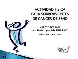ACTIVIDAD FISICA  PARA SOBREVIVIENTES  DE CÁNCER DE SENO MARZO 3 DEL 2009