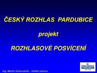 ČESKÝ ROZHLAS  PARDUBICE  projekt ROZHLASOVÉ POSVÍCENÍ