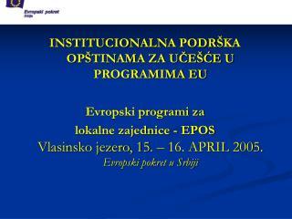 INSTITUCIONALN A  PODR ŠKA OPŠTINAMA ZA UČEŠĆE U PROGRAMIMA EU Evropski programi za