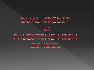 DUAL CREDIT  at PALESTINE HIGH  SCHOOL