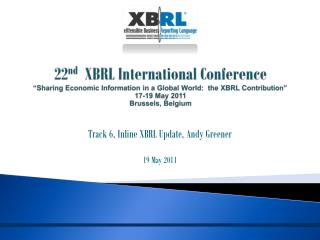 Track 6, Inline XBRL Update, Andy Greener 19 May 2011