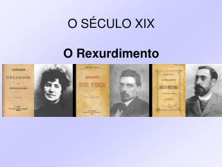 O SÉCULO XIX O Rexurdimento