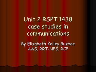 Unit 2 RSPT 1438 case studies in communications