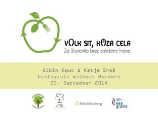 Albin Keuc & Katja Sreš Ecologists without Borders 23. September 2014