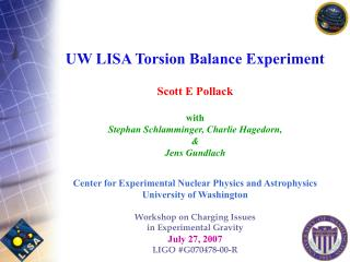 UW LISA Torsion Balance Experiment Scott E Pollack with Stephan Schlamminger, Charlie Hagedorn,  &