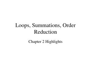 Loops, Summations, Order Reduction