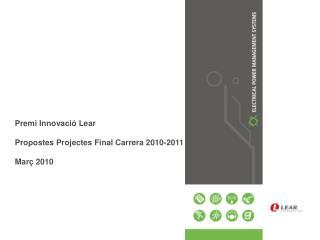 Premi Innovació Lear Propostes Projectes Final Carrera 2010-2011 Març 2010