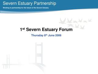 Severn Estuary Partnership Working in partnership for the future of the Severn Estuary