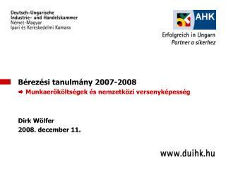Bérezési tanulmány 2007-2008  Munkaerőköltségek  és nemzetközi  versenyképesség Dirk Wölfer
