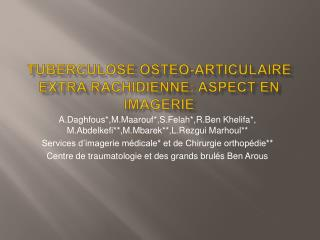 TUBERCULOSE OSTEO-ARTICULAIRE EXTRA RACHIDIENNE: aspect en imagerie