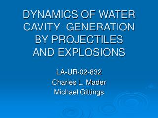 DYNAMICS OF WATER CAVITY  GENERATION BY PROJECTILES AND EXPLOSIONS