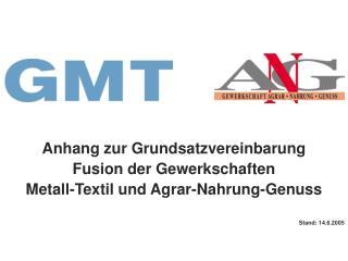 Anhang zur Grundsatzvereinbarung Fusion der Gewerkschaften Metall-Textil und Agrar-Nahrung-Genuss