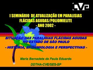 I SEMINÁRIO  DE ATUALIZAÇÃO EM PARALISIAS FLÁCIDAS AGUDAS/POLIOMIELITE - ANO 2002 -