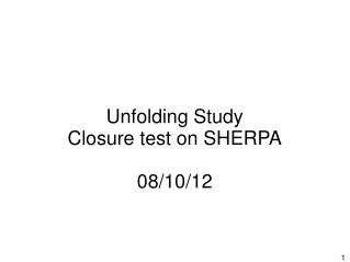 Unfolding Study Closure test on SHERPA 08/10/12