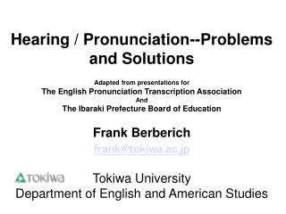 Hearing / Pronunciation--Problems and Solutions Adapted from presentations for