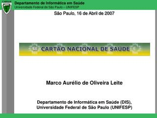Marco Aurélio de Oliveira Leite Departamento de Informática em Saúde (DIS),