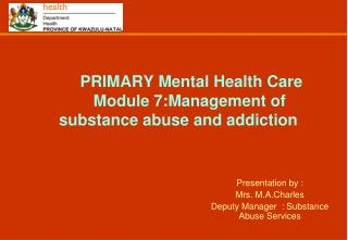 PRIMARY Mental Health Care 	Module 7:Management of substance abuse and addiction