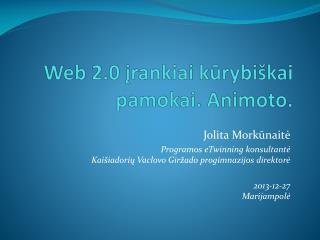 Web 2.0  įrankiai kūrybiškai pamokai .  Animoto .