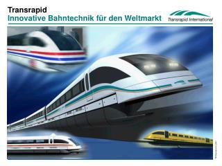 Transrapid Innovative Bahntechnik f�r den Weltmarkt