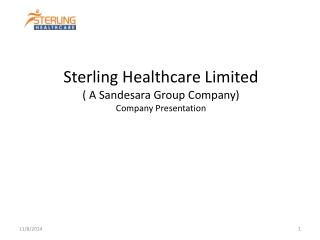 Sterling Healthcare Limited  ( A Sandesara Group Company) Company Presentation