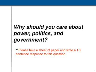 Why should you care about power, politics, and government?
