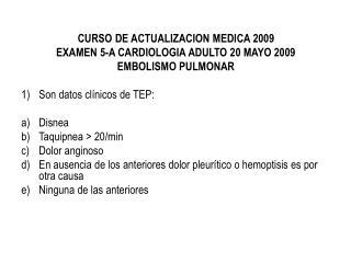 CURSO DE ACTUALIZACION MEDICA 2009 EXAMEN 5-A CARDIOLOGIA ADULTO 20 MAYO 2009 EMBOLISMO PULMONAR